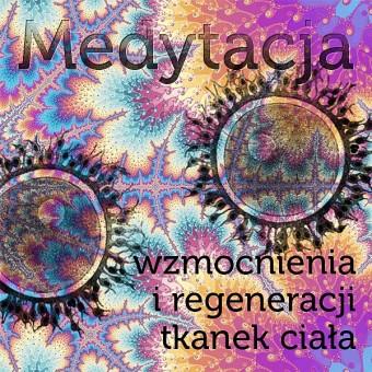 Medytacja wzmocnienia i regeneracji tkanek ciała