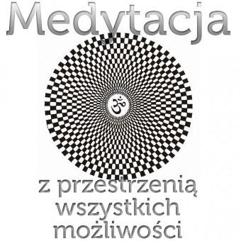 Medytacja z Przestrzenią Wszystkich możliwości